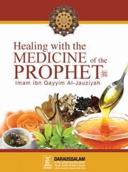 Healing with the Medicine of the Prophet (PBUH) ebook by Darussalam Publishers,Imam Ibn Qayyim Al-Jauziya