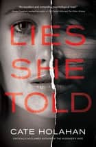 Lies She Told - A Novel ebook by Cate Holahan