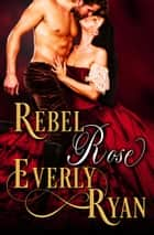 Rebel Rose ebook by Everly Ryan
