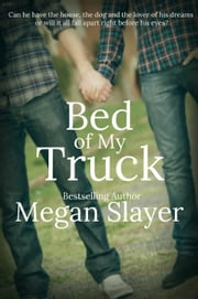 Bed of My Truck ebook by Megan Slayer