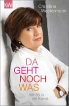 Da geht noch was - Mit 65 in die Kurve ebook by Christine Westermann