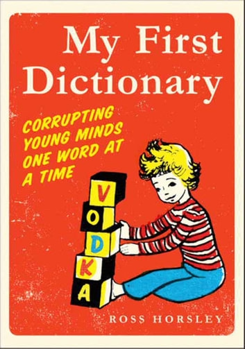 My First Dictionary - Corrupting Young Minds One Word at a Time ebook by Ross Horsley