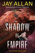 Shadow of Empire - Far Stars Book One ebook by Jay Allan