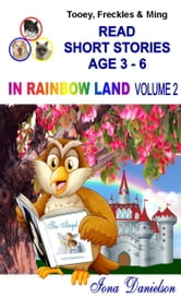 Tooey, Freckles & Ming Read Short Stories Age 3-6 In Rainbow Land Volume 2 ebook by Iona Danielson