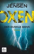 Oxen. Der dunkle Mann - Thriller ebook by