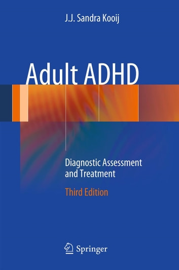 Adult ADHD - Diagnostic Assessment and Treatment ebook by J.J. Sandra Kooij