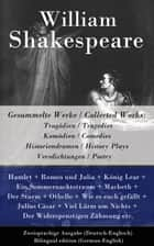 Gesammelte Werke / Collected Works: Tragödien / Tragedies + Komödien / Comedies + Historiendramen / History Plays + Versdichtungen / Poetry - Zweisprachige Ausgabe (Deutsch-Englisch) / Bilingual edition (German-English): Hamlet + Romeo und Julia + König Lear + Ein Sommernachtstraum + Macbeth + Der Sturm + Othello + Julius Cäsar etc. ebook by William Shakespeare, Wolf Graf Baudissin, Friedrich Gundolf,...