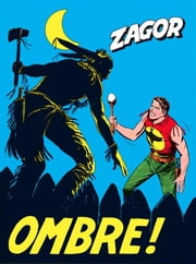 Zagor. Ombre! - Zagor 018. Ombre! eBook by Guido Nolitta, Gallieno Ferri