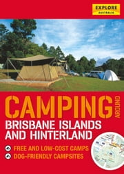 Camping around Brisbane Islands and Hinterland ebook by Explore Australia Publishing