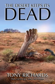 The Desert Keeps Its Dead ebook by Tony Richards