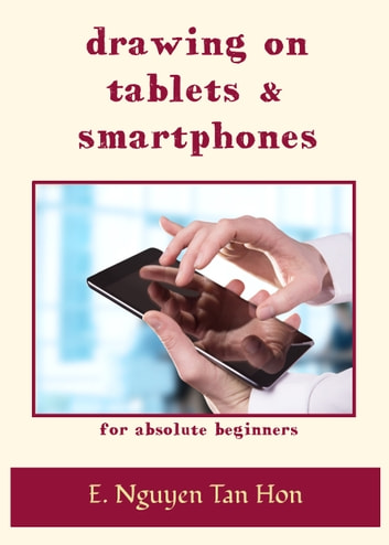 Drawing on Tablets and Smartphones - For Absolute Beginners ebook by Etienne Nguyen Tan Hon