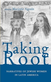 Taking Root - Narratives of Jewish Women in Latin America ebook by Marjorie Agosín
