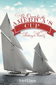 The Quest for the America's Cup - Sailing to Victory ebook by Richard V. Simpson