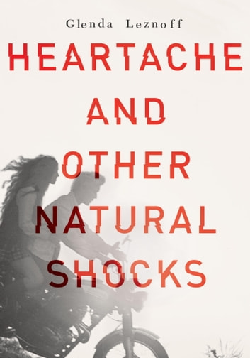 Heartache and Other Natural Shocks ebook by Glenda Leznoff