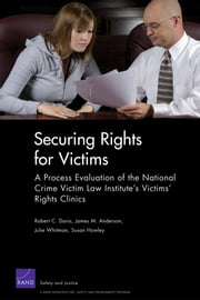Securing Rights for Victims - A Process Evaluation of the National Crime Victim Law Institute's Victims' Rights Clinics ebook by Robert C. Davis,James M. Anderson,Julie Whitman,Susan Howley