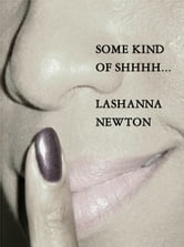 Some Kind of Shhhh... ebook by LaShanna Newton