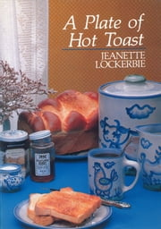 A Plate Of Hot Toast ebook by Jeanette Lockerbie