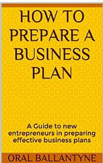 How to prepare a business plan - Entrepreneurship and Small Business 1, #1 ebook by Oral Ballantyne