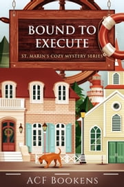 Bound To Execute - St. Marin's Cozy Mystery Series, #3 ebook by ACF Bookens