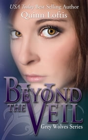 Beyond the Veil, Book 5 The Grey Wolves Series ebook by Quinn Loftis