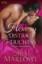 How To Distract a Duchess ebook by Mia Marlowe
