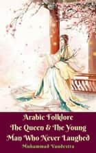 Arabic Folklore The Queen & The Young Man Who Never Laughed ebook by Muhammad Vandestra