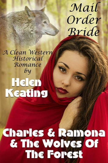 Mail Order Bride: Charles & Ramona & The Wolves Of The Forest ebook by Helen Keating