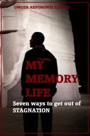 My Memory Life 'Seven Ways to get out of Stagnation' ebook by Owota Akpobowei Yankee