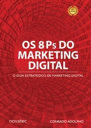 Os 8 Ps do Marketing Digital - O Guia Estratégico de Marketing Digital ebook by Conrado Adolpho