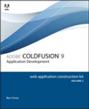 Adobe ColdFusion 9 Web Application Construction Kit, Volume 2 - Application Development ebook by Ben Forta
