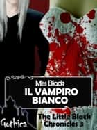 Il vampiro bianco - The Little Black Chronicles 3 ebook by Miss Black