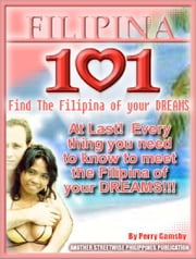 Filipina 101- How To Meet The Filipina Of Your Dreams ebook by Perry Gamsby