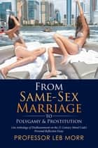 From Same-Sex Marriage to Polygamy & Prostitution ebook by Professor Leb Morr