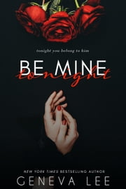 Be Mine Tonight - Royals Saga ebook by Geneva Lee