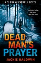Dead Man's Prayer: A gripping detective thriller with a killer twist (DI Frank Farrell, Book 1) ebook by