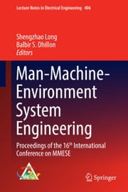 Man-Machine-Environment System Engineering - Proceedings of the 16th International Conference on MMESE ebook by Shengzhao Long,Balbir S. Dhillon