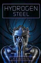 Hydrogen Steel ebook by K. A. Bedford