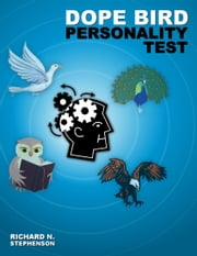 DOPE Bird Personality Type Test: Applying Personality Theories in a Fun, Memorable, and Quick Assessment ebook by Richard N. Stephenson