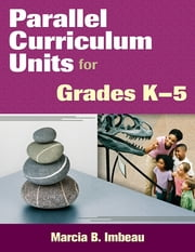 Parallel Curriculum Units for Grades K–5 ebook by Dr. Marcia B. Imbeau