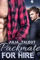 Packmate for Hire ebook by Julia Talbot