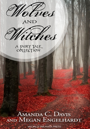 Wolves and Witches ebook by Amanda C. Davis,Megan Engelhardt