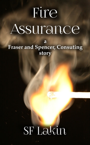 Fire Assurance: a Fraser and Spencer Consulting Story ebook by SF Lakin