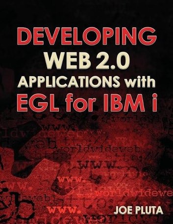 Developing Web 2.0 Applications with EGL for IBM i ebook by Joe Pluta