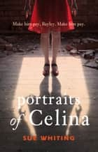 Portraits of Celina ebook by Sue Whiting