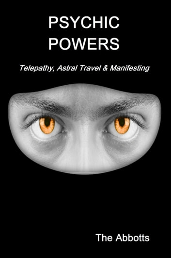 Psychic Powers: Telepathy, Astral Travel & Manifesting ekitaplar by The Abbotts