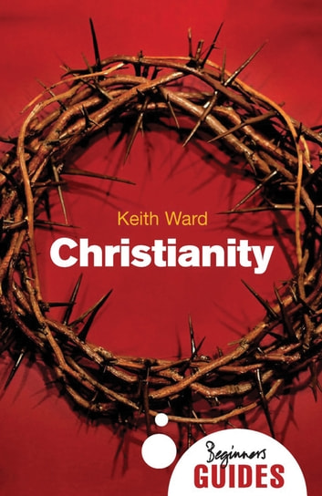 Christianity - A Beginner's Guide ebook by Keith Ward