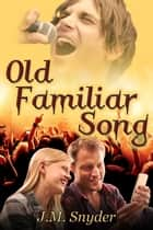 Old Familiar Song ebook by J.M. Snyder