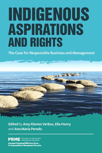 Indigenous Aspirations and Rights - The Case for Responsible Business and Management ebook by