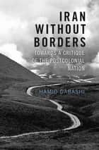 Iran Without Borders ebook by Hamid Dabashi