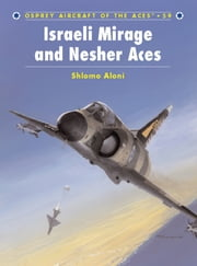 Israeli Mirage III and Nesher Aces ebook by Shlomo Aloni,Mark Styling